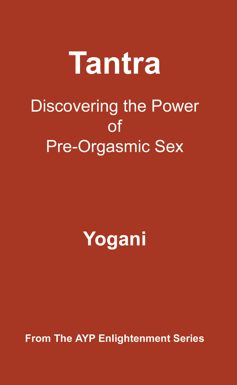 Tantra – Discovering the Power of Pre-Orgasmic Sex (Paperback)